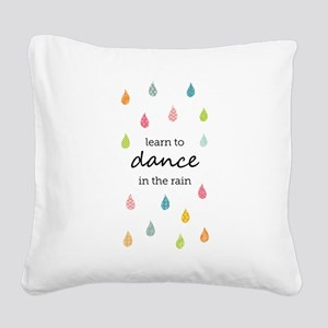 Learn to Dance in the Rain Square Canvas Pillow