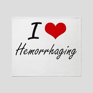 I love Hemorrhaging Throw Blanket