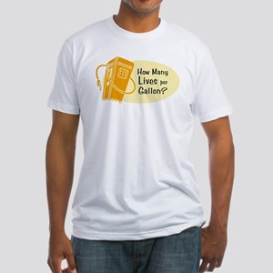 How Many Lives per Gallon? Fitted T-Shirt