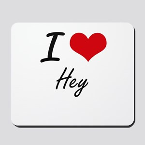 I love Hey Mousepad