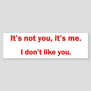 I don't like you Bumper Sticker