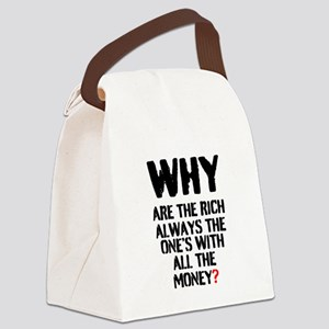 WHY ARE THE RICH ALWAYS THE ONES Canvas Lunch Bag