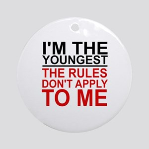 I'M THE YOUNGEST, THE RULES DON'T A Round Ornament