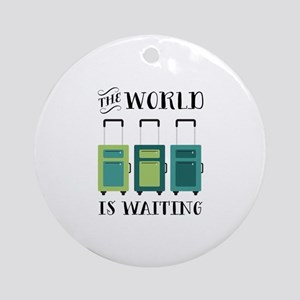 World Is Waiting Round Ornament