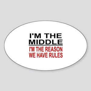 I'M THE MIDDLE, I'M THE REASON WE H Sticker (Oval)