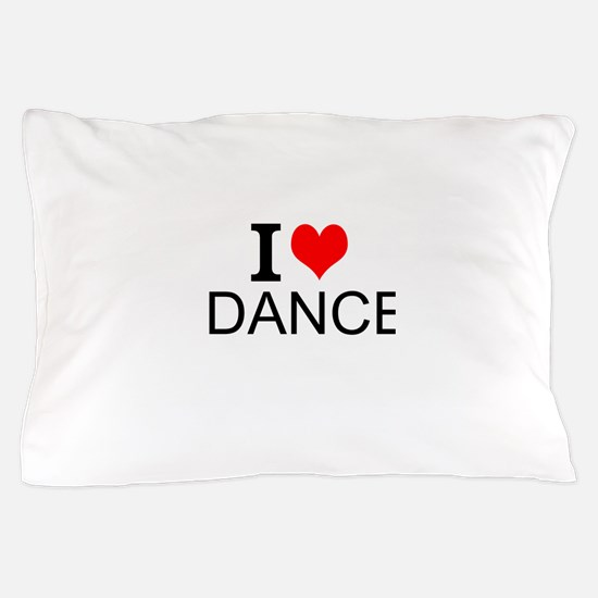 I Love Dance Pillow Case