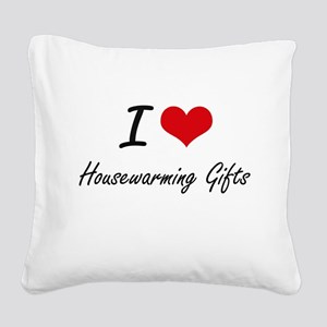 I love Housewarming Gifts Square Canvas Pillow