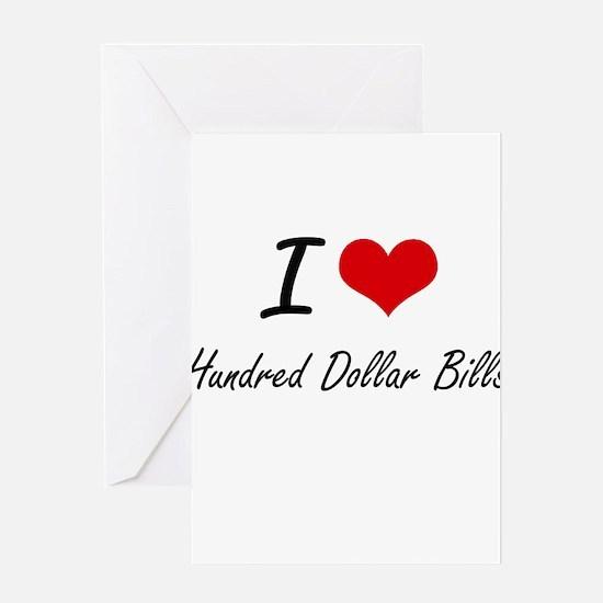 I love Hundred Dollar Bills Greeting Cards