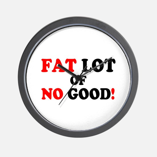 FAT LOT OF NO GOOD! - Wall Clock