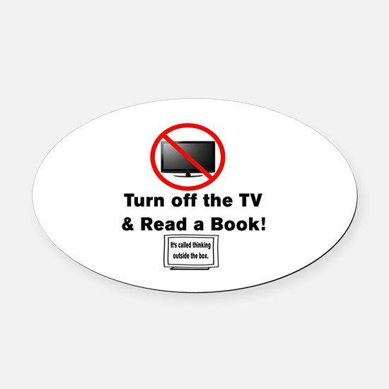 TURN OFF THE TV AND READ A BOOK. Oval Car Magnet
