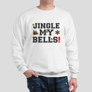 JINGLE MY BELLS - CHRISTMAS DECORATION! Sweatshirt