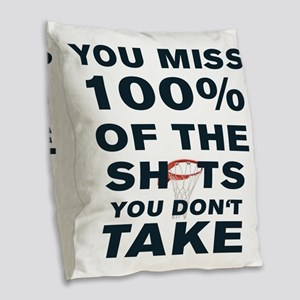 YOU MISS 100% OF THE SHOTS YOU Burlap Throw Pillow