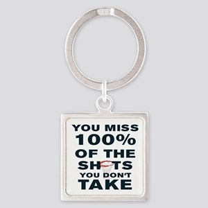 YOU MISS 100% OF THE SHOTS YOU DON Square Keychain