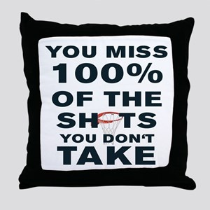 YOU MISS 100% OF THE SHOTS YOU DON'T  Throw Pillow