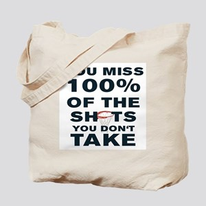YOU MISS 100% OF THE SHOTS YOU DON'T TAKE Tote Bag