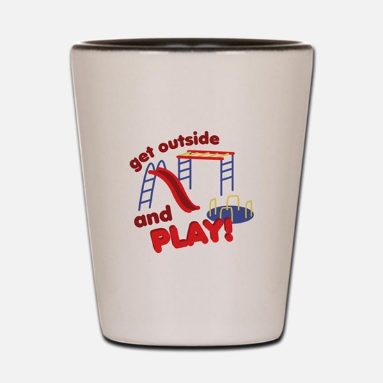 Outside And Play Shot Glass