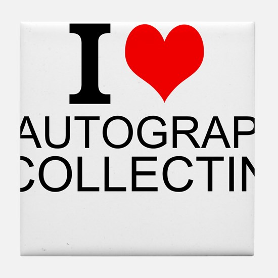 I Love Autograph Collecting Tile Coaster