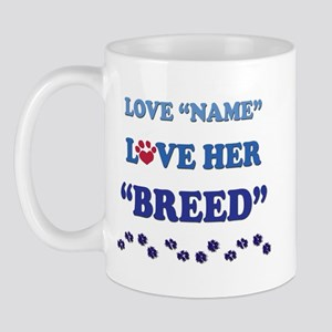 Cusom Love Me Love My Dog Ser Mug