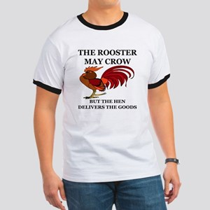 THE ROOSTER MAY CROW...BUT THE HEN DELIVE Ringer T