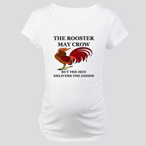 THE ROOSTER MAY CROW...BUT THE H Maternity T-Shirt