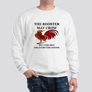 THE ROOSTER MAY CROW...BUT THE HEN DELI Sweatshirt