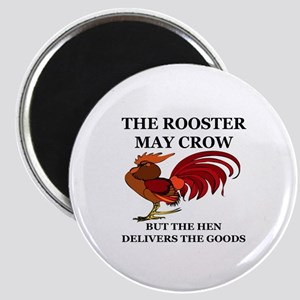 THE ROOSTER MAY CROW...BUT THE HEN DELIVERI Magnet