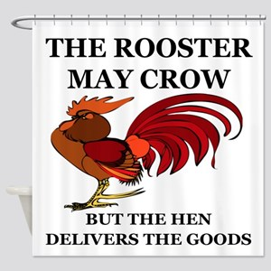 THE ROOSTER MAY CROW...BUT THE HEN  Shower Curtain
