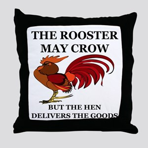 THE ROOSTER MAY CROW...BUT THE HEN DE Throw Pillow