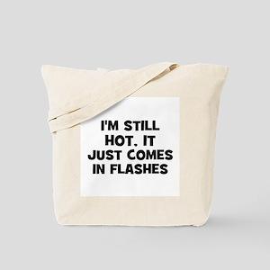 I'm still HOT, it just comes  Tote Bag