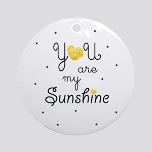 You are my sunshine - gold Round Ornament