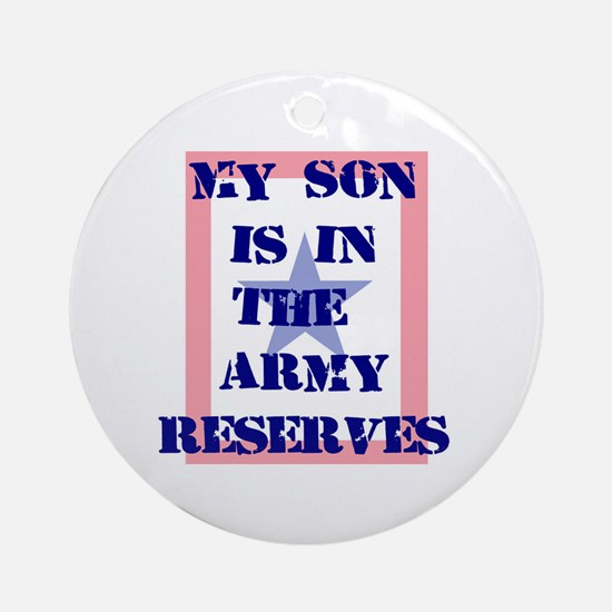 My son is in the Army Reserve Ornament (Round)
