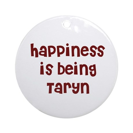 happiness is being Taryn Ornament (Round)