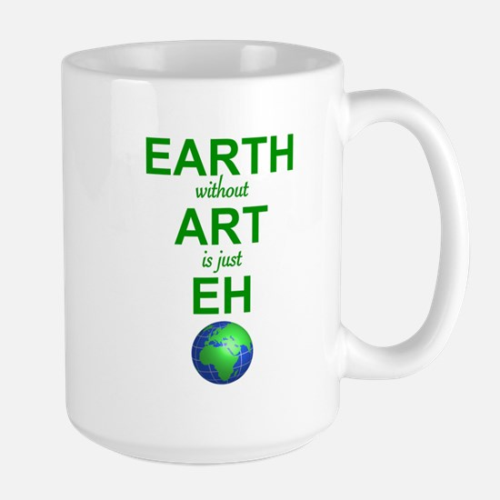 EARTH WITHOUT  ART IS ONLY EH Large Mug