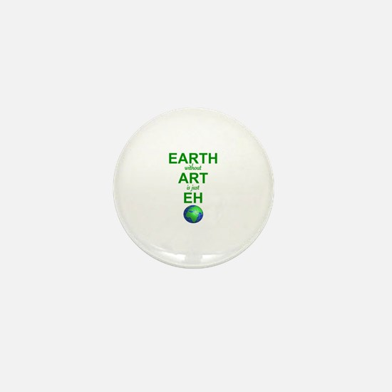 EARTH WITHOUT  ART IS ONLY EH Mini Button