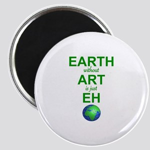 EARTH WITHOUT  ART IS ONLY EH Magnet