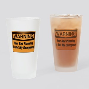 Your Bad Planning Is Not My Emergen Drinking Glass