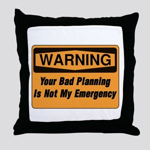 Your Bad Planning Is Not My Emergency Throw Pillow