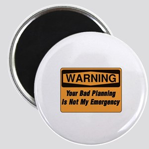 Your Bad Planning Is Not My Emergency  Magnet