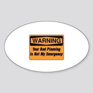 Your Bad Planning Is Not My Emergen Sticker (Oval)