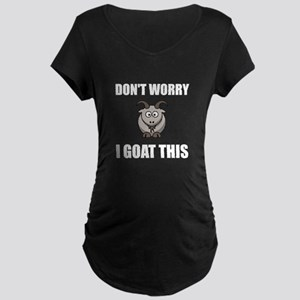 I Goat This Maternity T-Shirt