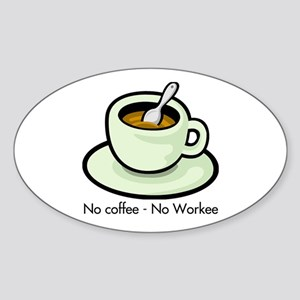 No Coffee, No Workee Oval Sticker