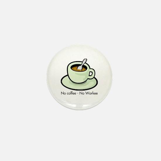 No Coffee, No Workee Mini Button