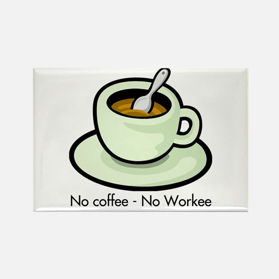No Coffee, No Workee Rectangle Magnet