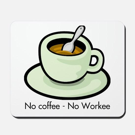 No Coffee, No Workee Mousepad