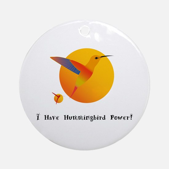 I Have Hummingbird Power Gifts Round Ornament