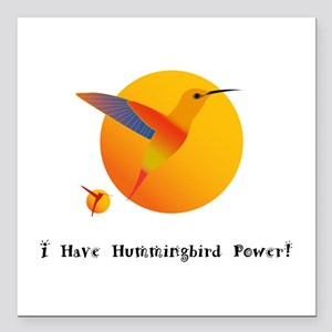 I Have Hummingbird Power Gifts Square Car Magnet 3