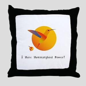 I Have Hummingbird Power Gifts Throw Pillow