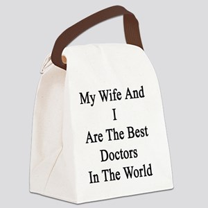 My Wife And I Are The Best Doctor Canvas Lunch Bag