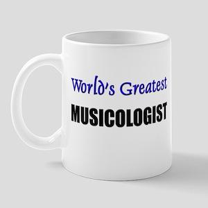 Worlds Greatest MUSICOLOGIST Mug