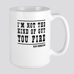 I'm not the kind of guy you fire Mugs